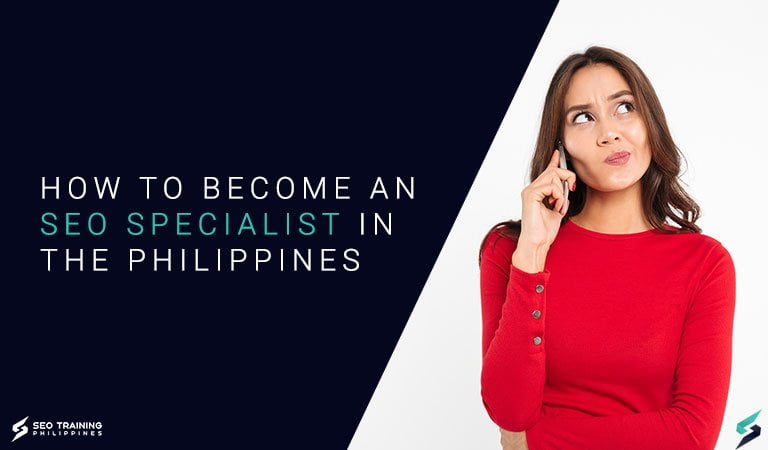 How To Become An SEO Specialist In The Philippines